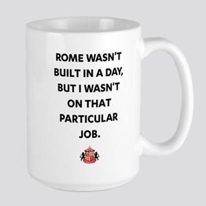 Rome Wasn't Built In A Da 15 oz Ceramic Large Mug